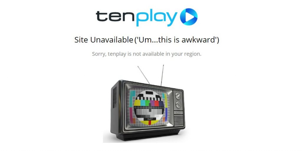 The new error message at the Tenplay website if you try to watch Tenplay outside Australia